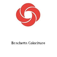 Brachetta Coloriture