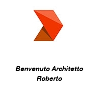 Benvenuto Architetto Roberto