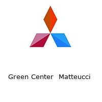 Green Center  Matteucci
