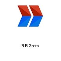 B B Green