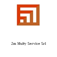 2m Multy Service Srl
