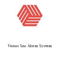 Venus Snc Alarm System