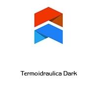 Termoidraulica Dark