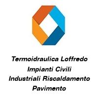 Termoidraulica Loffredo Impianti Civili Industriali Riscaldamento Pavimento