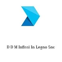 D D M Infissi In Legno Snc