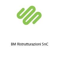 BM Ristrutturazioni SnC