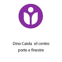 Dino Caiola  srl centro porte e finestre