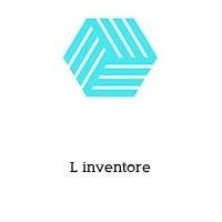 L inventore