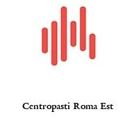 Centropasti Roma Est