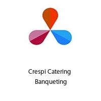 Crespi Catering  Banqueting