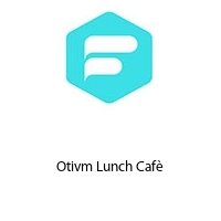 Otivm Lunch Cafè