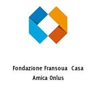 Fondazione Fransoua  Casa Amica Onlus