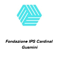 Fondazione IPS Cardinal  Gusmini