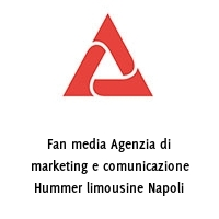 Fan media Agenzia di marketing e comunicazione Hummer limousine Napoli