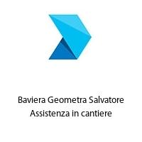 Baviera Geometra Salvatore Assistenza in cantiere