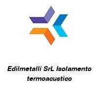Edilmetalli SrL Isolamento termoacustico
