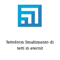 Tettoform Smaltimento di tetti in eternit