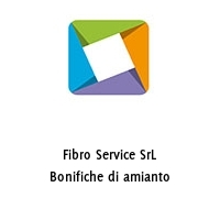 Fibro Service SrL Bonifiche di amianto