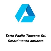 Tetto Facile Toscana SrL Smaltimento amianto