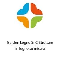 Garden Legno SnC Strutture in legno su misura