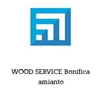 WOOD SERVICE Bonifica amianto