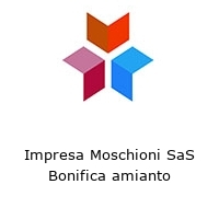 Impresa Moschioni SaS Bonifica amianto