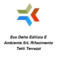 Eco Delta Edilizia E Ambiente SrL Rifacimento Tetti Terrazzi