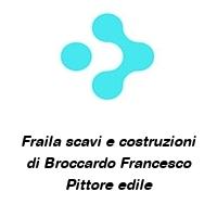 Fraila scavi e costruzioni di Broccardo Francesco Pittore edile