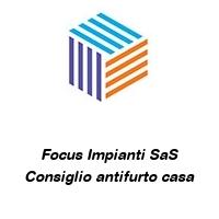 Focus Impianti SaS Consiglio antifurto casa