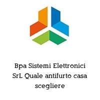 Bpa Sistemi Elettronici SrL Quale antifurto casa scegliere