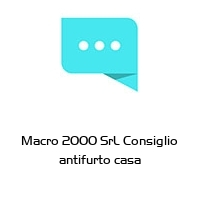 Macro 2000 SrL Consiglio antifurto casa