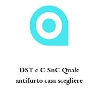 DST e C SnC Quale antifurto casa scegliere