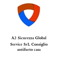 A2 Sicurezza Global Service SrL Consiglio antifurto casa