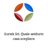 Eurtek SrL Quale antifurto casa scegliere