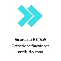 Sicurcasa E C SaS Detrazione fiscale per antifurto casa