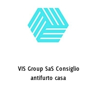 VIS Group SaS Consiglio antifurto casa
