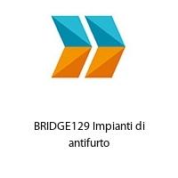 BRIDGE129 Impianti di antifurto
