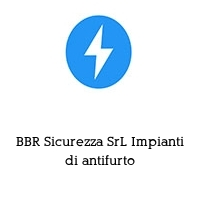 BBR Sicurezza SrL Impianti di antifurto