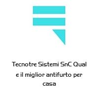 Tecnotre Sistemi SnC Qual e il miglior antifurto per casa