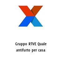 Gruppo RTVE Quale antifurto per casa
