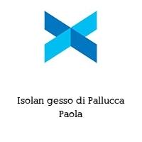 Isolan gesso di Pallucca Paola
