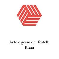 Arte e gesso dei fratelli Pizza