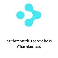 Archimontdi Tsengelidis Charalambos