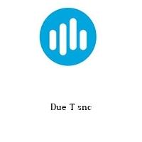 Due T snc