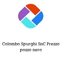 Colombo Spurghi SnC Prezzo pozzo nero