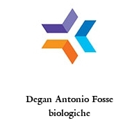 Degan Antonio Fosse biologiche