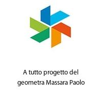 A tutto progetto del geometra Massara Paolo