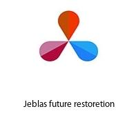 Jeblas future restoretion