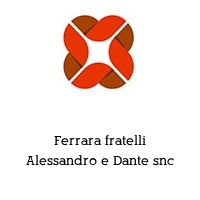 Ferrara fratelli Alessandro e Dante snc