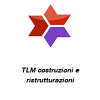 TLM costruzioni e ristrutturazioni